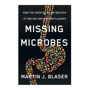 Missing Microbes By Martin J. Blaser, M.D. How the overuse of antibiotics is fuelling our modern plagues