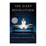 The Sleep Revolution Transforming Your Life One Night at a Time by Arianna Huffington