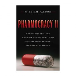 Pharmocracy II, book about corruption & misguided medical regulations