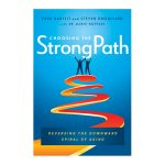 Choosing the StrongPath Reversing the Downward Spiral of Ageing by Fred Bartlit & Steven Droullard