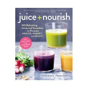 Juice + Nourish 100 Refreshing Juices and Smoothies to Promote Health Energy and Beauty by Rosemary Ferguson