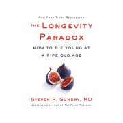 The Longevity Paradox How to Die Young at a Ripe Old Age by MD Gundry Steven R
