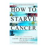 How to Starve Cancer without starving yourself book by Jane Mclelland